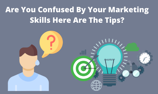 Are You Confused By Your Marketing Skills Here Are The Tips?