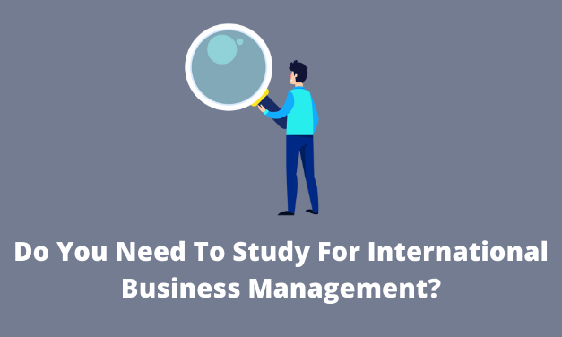 Do You Need To Study For International Business Management