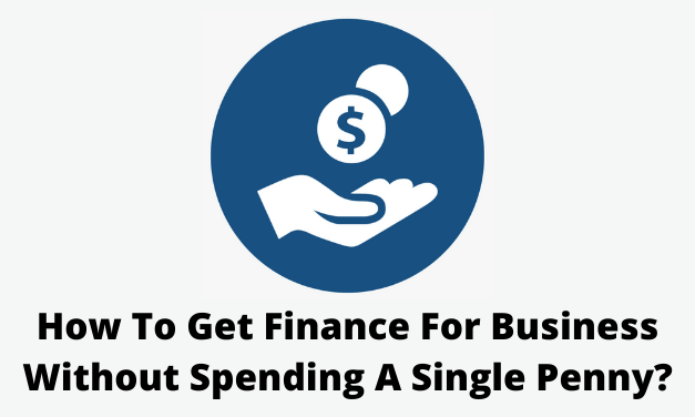 How To Get Finance For Business Without Spending A Single Penny