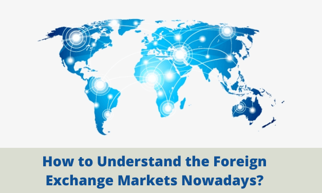 How to Understand the Foreign Exchange Markets Nowadays