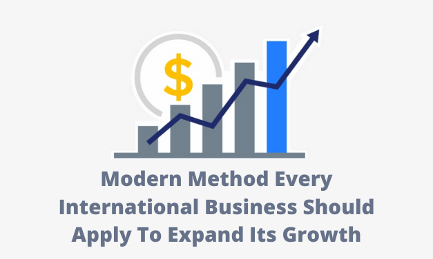 Modern Method Every International Business Should Apply To Expand Its Growth