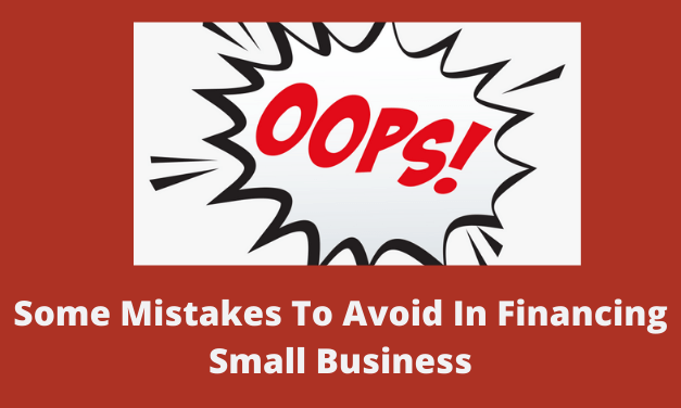 Some Mistakes To Avoid In Financing Small Business