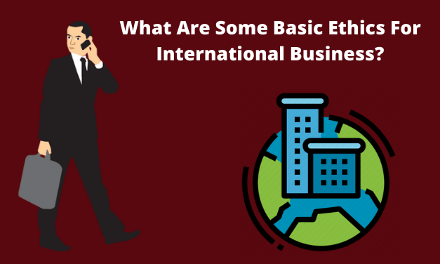 What Are Some Basic Ethics For International Business