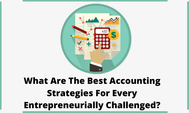 What Are The Best Accounting Strategies For Every Entrepreneurially Challenged?