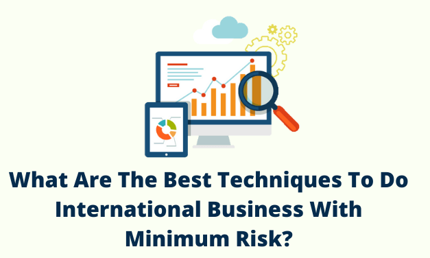 What Are The Best Techniques To Do International Business With Minimum Risk