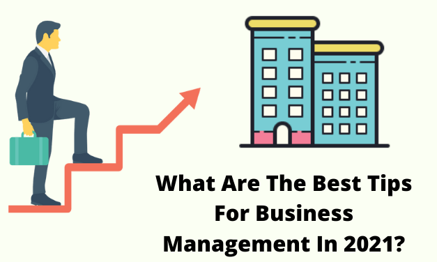 What Are The Best Tips For Business Management In 2021