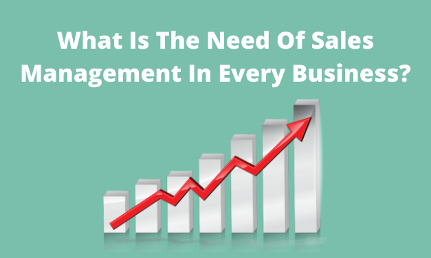 What Is The Need Of Sales Management In Every Business?