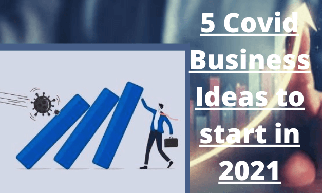 5 COVID BUSINESS IDEAS TO START IN 2021