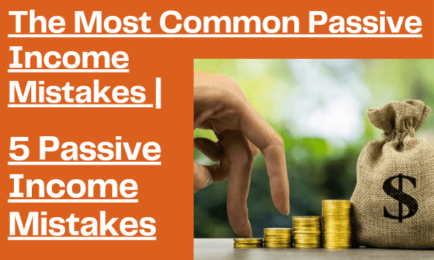 The Most Common Passive Income Mistakes | 5 Passive Income Mistakes