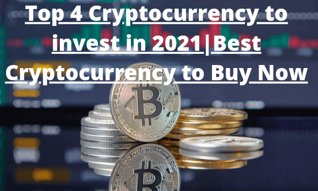 Top 4 Cryptocurrency to invest in 2021|Best Cryptocurrency to Buy Now